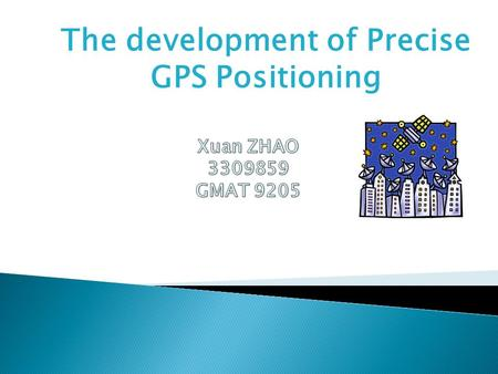 The development of Precise GPS Positioning.  What is Precise GPS Positioning?  Carrier-phase measurement  Relative positioning.
