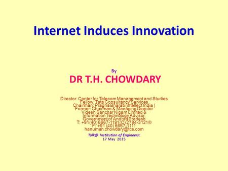 Internet Induces Innovation By DR T.H. CHOWDARY Director: Center for Telecom Management and Studies Fellow: Tata Consultancy Services Chairman: Pragna.