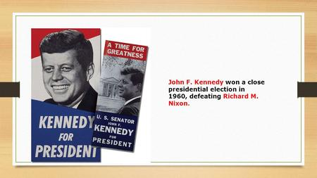 John F. Kennedy won a close presidential election in 1960, defeating Richard M. Nixon.