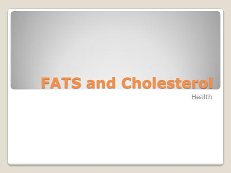 FATS and Cholesterol Health. Polyunsaturated Fat Better than Saturated Fats Found in Vegetable Oils and Fish Tend to lower cholesterol.