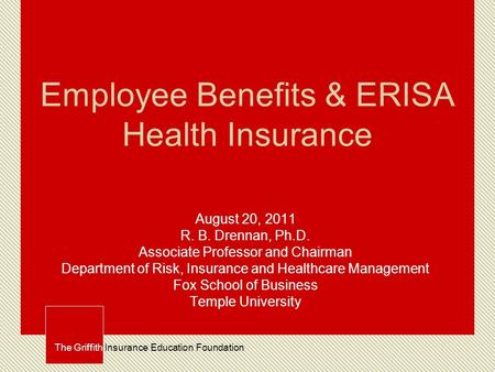 Employee Benefits & ERISA Health Insurance August 20, 2011 R. B. Drennan, Ph.D. Associate Professor and Chairman Department of Risk, Insurance and Healthcare.