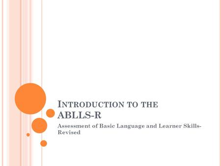 I NTRODUCTION TO THE ABLLS-R Assessment of Basic Language and Learner Skills- Revised.