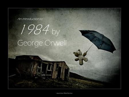 An introduction to 1984 by George Orwell. About the Author George Orwell = a pen name Real name = Eric Blair Born in 1903 in India Educated at a boarding.