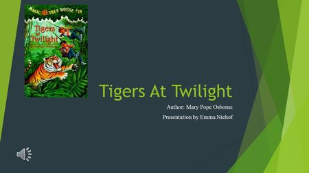 Tigers At Twilight Author: Mary Pope Osborne Presentation by Emma Niehof.