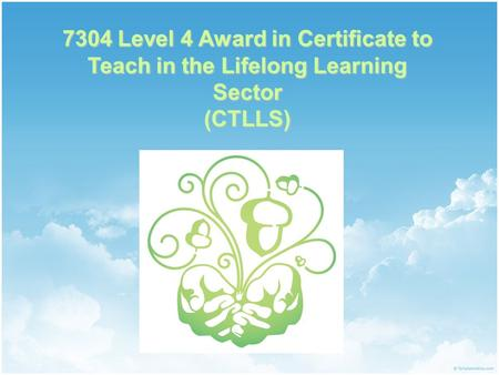 7304 Level 4 Award in Certificate to Teach in the Lifelong Learning Sector (CTLLS)