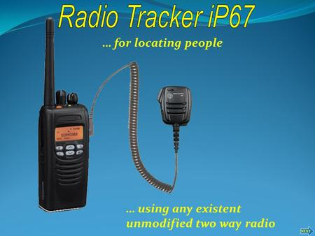 NEXT … for locating people … using any existent unmodified two way radio.