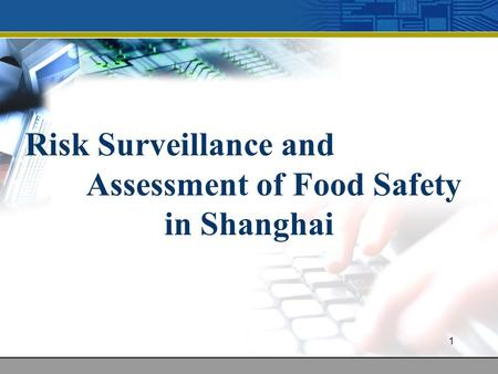 1 Risk Surveillance and Assessment of Food Safety in Shanghai.