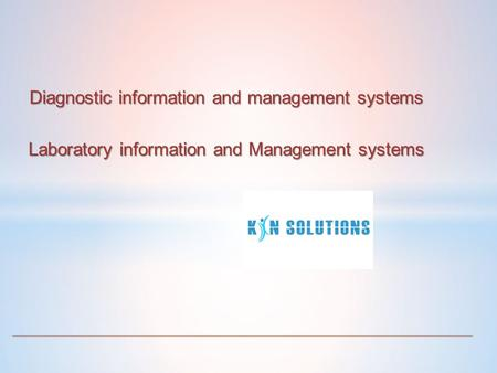 Diagnostic information and management systems Laboratory information and Management systems.