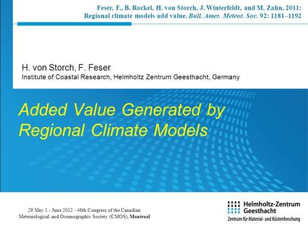 Added Value Generated by Regional Climate Models H. von Storch, F. Feser Institute of Coastal Research, Helmholtz Zentrum Geesthacht, Germany 29 May 1.