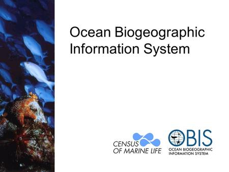 Ocean Biogeographic Information System. 'Mission' OBIS publishes primary data on marine species locations online through www.iobis.org www.iobis.org –It.