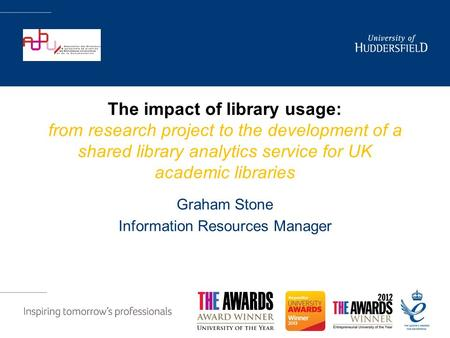 The impact of library usage: from research project to the development of a shared library analytics service for UK academic libraries Graham Stone Information.