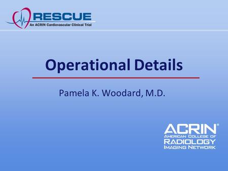 Operational Details Pamela K. Woodard, M.D.. Agenda Reimbursement Site Requirements Timeline to start up Recruitment goals Patient flow Consent form What.