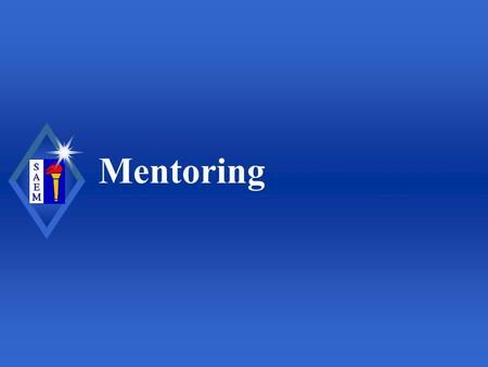 Mentoring. Society for Academic Emergency Medicine Goals of Mentoring Relationships u Learn the importance of mentoring for medical professionals u Recognize.