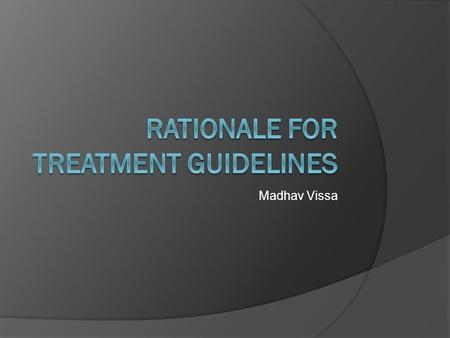Madhav Vissa. ATP III  Adult Treatment Panel  Guidelines for tx of High Cholesterol  Based on epidemiological evidence about risk factors for CHD.