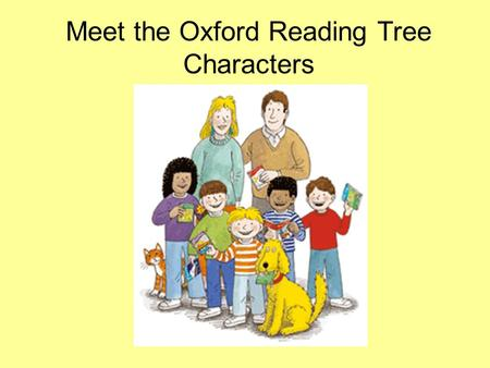 Meet the Oxford Reading Tree Characters. This is the Robinson Family.