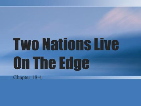 Two Nations Live On The Edge Chapter 18-4. Brinkmanship Rules U.S. Policy The fear of nuclear attack was a direct result of the Cold War After the Soviet.