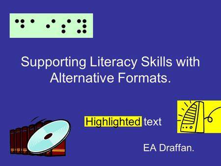 Supporting Literacy Skills with Alternative Formats. EA Draffan. Highlighted text.