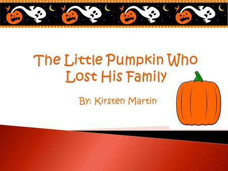 "By: Kirsten Martin. Once upon a time, a pumpkin named Franklin and his family lived in a pig Pumpkin patch named ""Joes Pumpkins"". Franklin loved Joes."