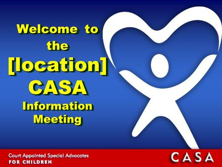 Welcome to the [location] CASA Information Meeting.