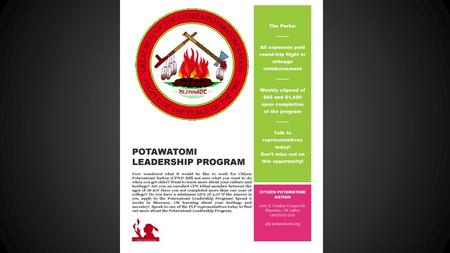 The Next Step Getting Involved Potawatomi Leadership Program Provides information to interns about the tribe. Shows interns every aspect of the tribe.