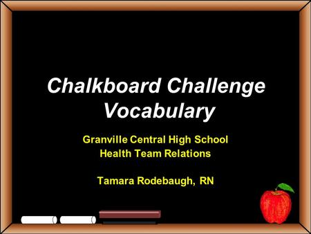 Chalkboard Challenge Vocabulary Granville Central High School Health Team Relations Tamara Rodebaugh, RN.