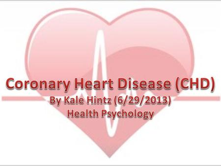 Facts of CHD Biopsychology of CHD Prediction and prevention Trends of the disease Prevention steps.