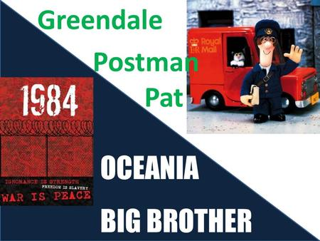 BIG BROTHER OCEANIA Greendale Postman Pat. Self love, love turned in on itself.