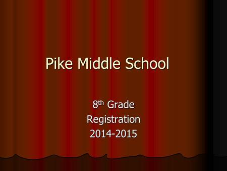 Pike Middle School 8 th Grade Registration2014-2015.