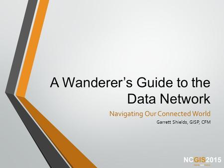 A Wanderer's Guide to the Data Network Navigating Our Connected World Garrett Shields, GISP, CFM.
