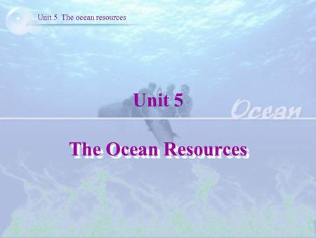 Unit 5 The ocean resources