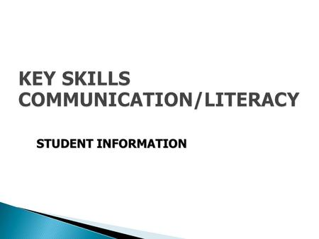 KEY SKILLS COMMUNICATION/LITERACY STUDENT INFORMATION.