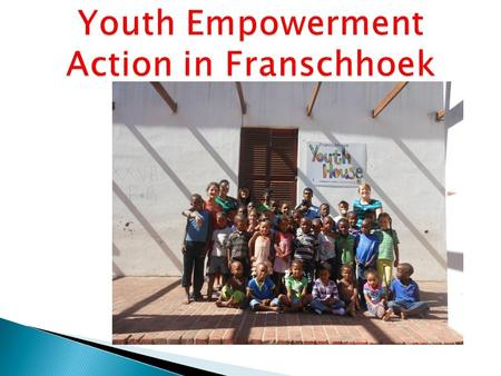 """ To ensure that Franschoek have a safe and healthy environment for children to grow up in"" Core values:  Accept people for who they are  Humane treatment."