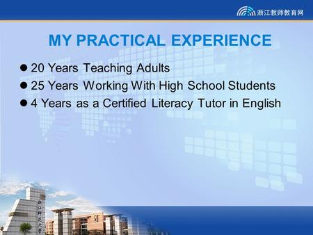MY PRACTICAL EXPERIENCE 20 Years Teaching Adults 25 Years Working With High School Students 4 Years as a Certified Literacy Tutor in English.