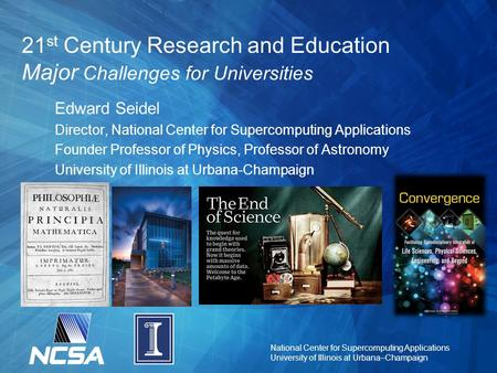 National Center for Supercomputing Applications University of Illinois at Urbana–Champaign 21 st Century Research and Education Major Challenges for Universities.
