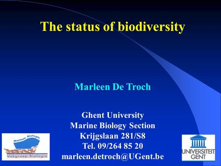The status of biodiversity Marleen De Troch Ghent University Marine Biology Section Krijgslaan 281/S8 Tel. 09/264 85 20