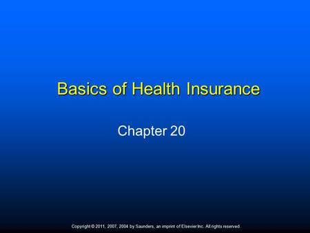 Copyright © 2011, 2007, 2004 by Saunders, an imprint of Elsevier Inc. All rights reserved. 1 Basics of Health Insurance Chapter 20.