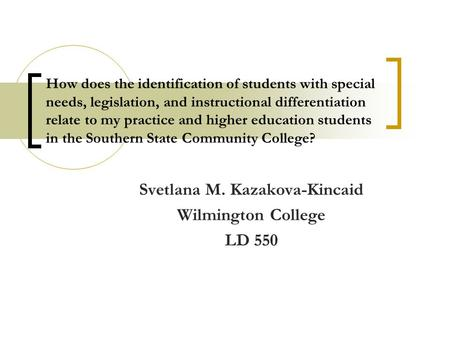 How does the identification of students with special needs, legislation, and instructional differentiation relate to my practice and higher education students.