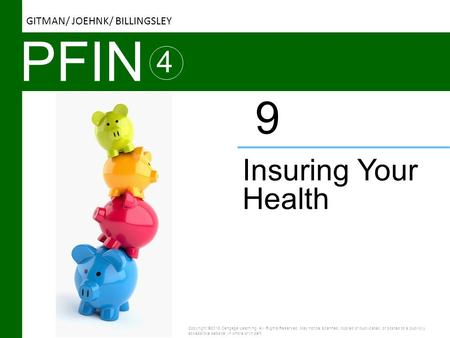 PFIN 4 Insuring Your Health 9 Copyright ©2016 Cengage Learning. All Rights Reserved. May not be scanned, copied or duplicated, or posted to a publicly.