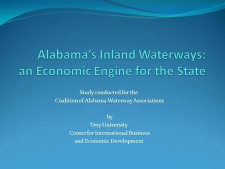 Study conducted for the Coalition of Alabama Waterway Associations by Troy University Center for International Business and Economic Development.