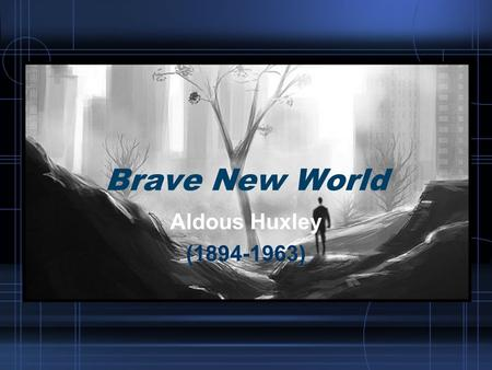 Brave New World Aldous Huxley (1894-1963).