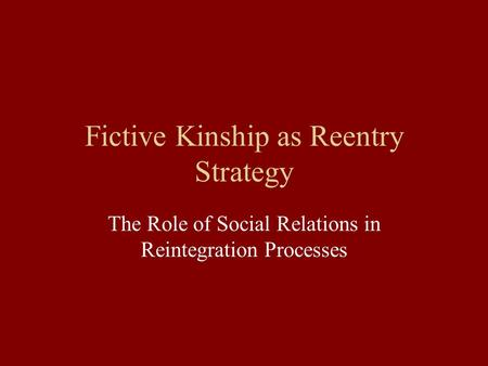 Fictive Kinship as Reentry Strategy The Role of Social Relations in Reintegration Processes.
