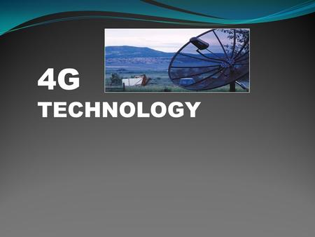 4G TECHNOLOGY. 1G:FIRST GENERATION  1G (or 1-G) refers to the first- generation of wireless telephone technology  These are the analog telecommunications.