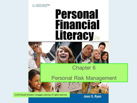 Chapter 6 Personal Risk Management. Chapter 6 Objectives Explain the concepts of risk and list the 3 types of consumer risk Describe risk assessment and.