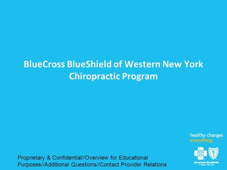 BlueCross BlueShield of Western New York Chiropractic Program Proprietary & Confidential//Overview for Educational Purposes//Additional Questions//Contact.