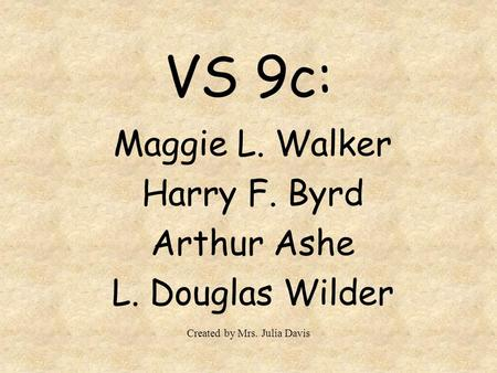 Maggie L. Walker Harry F. Byrd Arthur Ashe L. Douglas Wilder