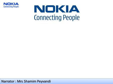 Narrator : Mrs Shamim Peyvandi. World leader Today, Nokia is still the world's number one manufacturer of mobile phones, and one of the leading.