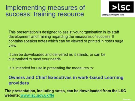 Slide No:1 This presentation is designed to assist your organisation in its staff development and training regarding the measures of success. It contains.