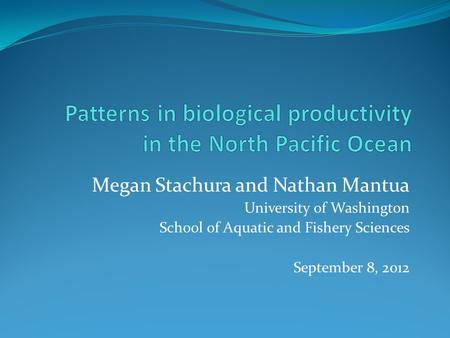Megan Stachura and Nathan Mantua University of Washington School of Aquatic and Fishery Sciences September 8, 2012.