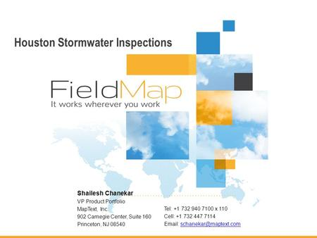 Houston Stormwater Inspections VP Product Portfolio MapText, Inc. 902 Carnegie Center, Suite 160 Princeton, NJ 08540 Tel: +1 732 940 7100 x 110 Cell: +1.