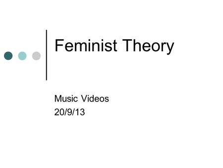 Feminist Theory Music Videos 20/9/13. Feminist Theory The Male Gaze The function of women in particular genres Feminist criticism in general.
